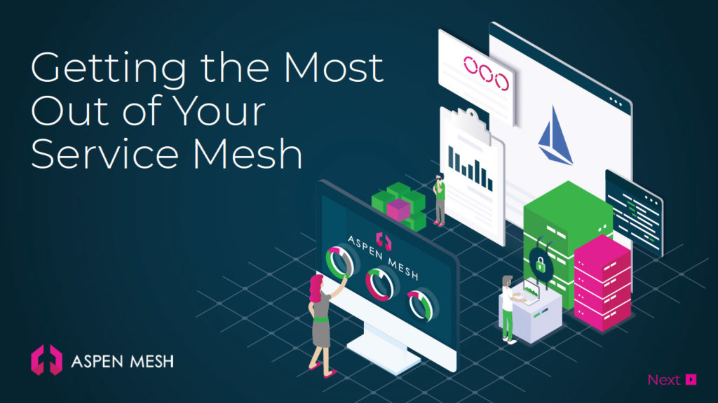 Aspen Mesh - Getting the Most Out of Your Service Mesh