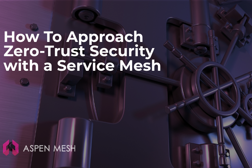 How to Approach Zero-Trust Security with a Service Mesh