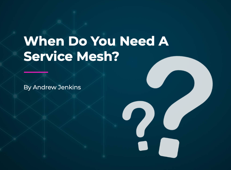 When Do You Need A Service Mesh - Aspen Mesh
