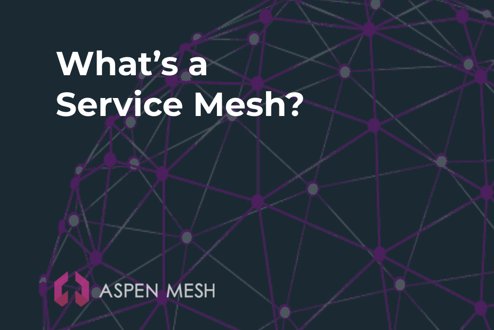 What is a service mesh Aspen Mesh