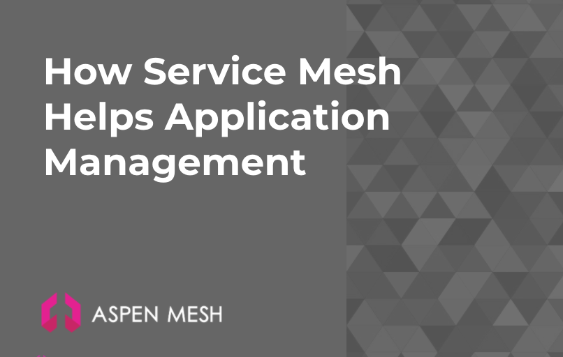 How Service Mesh Helps Application Management Aspen Mesh